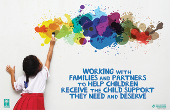 Working with families and partners to help children receive the Child Support they need and deserve